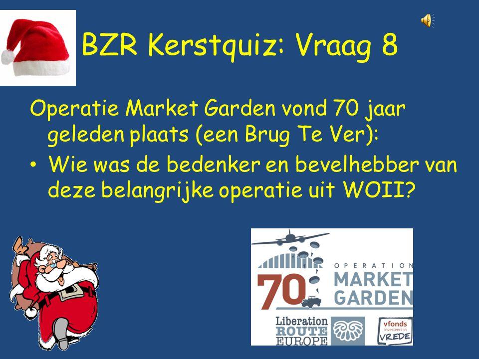 BZR Kerstquiz: Vraag 8 Operatie Market Garden vond 70 jaar geleden plaats (een Brug Te Ver): Wie was de bedenker en bevelhebber van deze belangrijke operatie uit WOII?