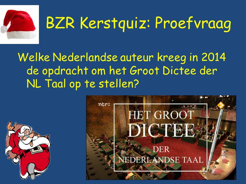 BZR Kerstquiz: Proefvraag Welke Nederlandse auteur kreeg in 2014 de opdracht om het Groot Dictee der NL Taal op te stellen?