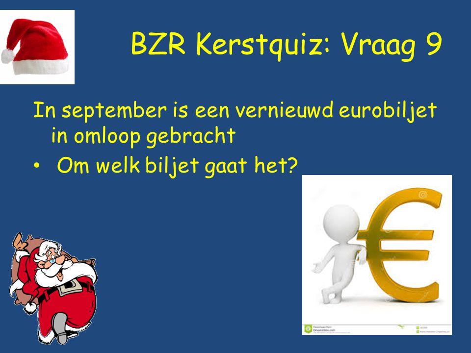 BZR Kerstquiz: Vraag 9 In september is een vernieuwd eurobiljet in omloop gebracht Om welk biljet gaat het?