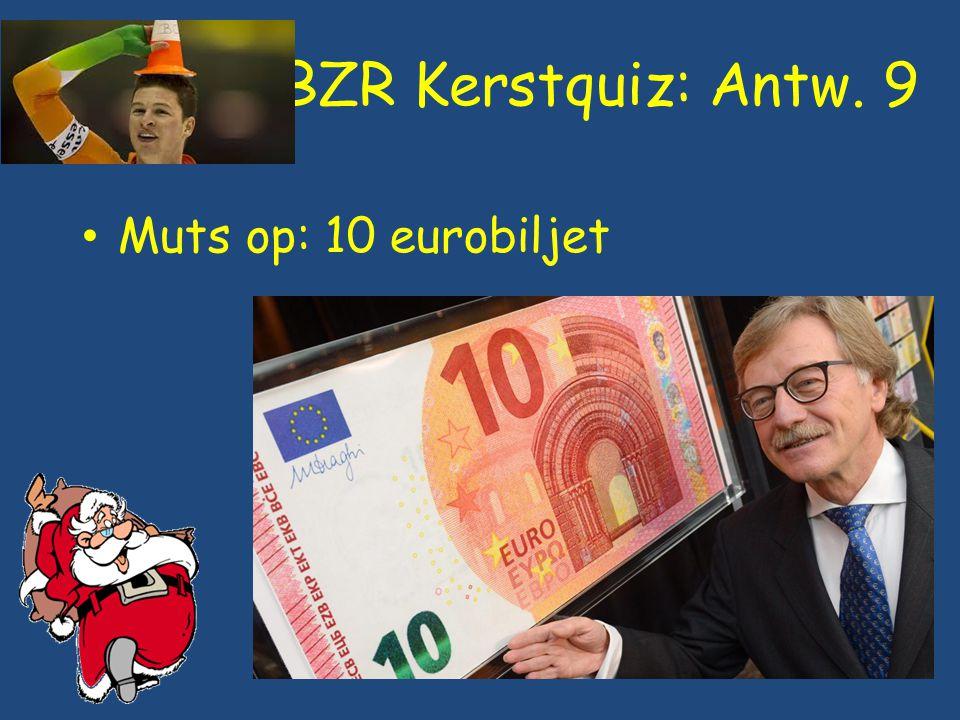 BZR Kerstquiz: Antw. 9 Muts op: 10 eurobiljet
