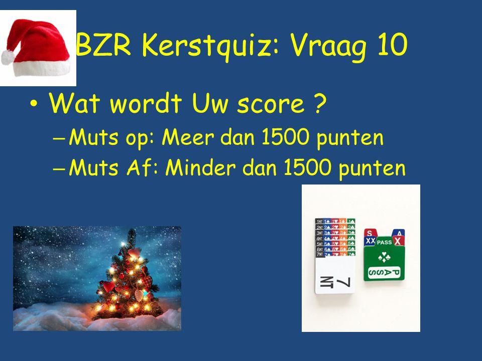 BZR Kerstquiz: Vraag 10 Wat wordt Uw score ? – Muts op: Meer dan 1500 punten – Muts Af: Minder dan 1500 punten
