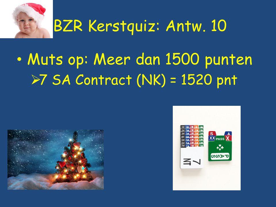 BZR Kerstquiz: Antw. 10 Muts op: Meer dan 1500 punten  7 SA Contract (NK) = 1520 pnt