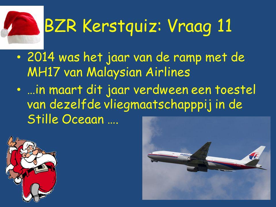 BZR Kerstquiz: Vraag 11 2014 was het jaar van de ramp met de MH17 van Malaysian Airlines …in maart dit jaar verdween een toestel van dezelfde vliegmaa
