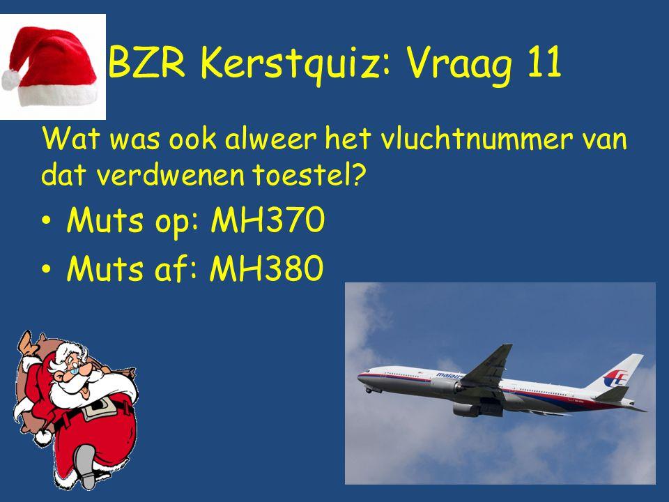 BZR Kerstquiz: Vraag 11 Wat was ook alweer het vluchtnummer van dat verdwenen toestel? Muts op: MH370 Muts af: MH380