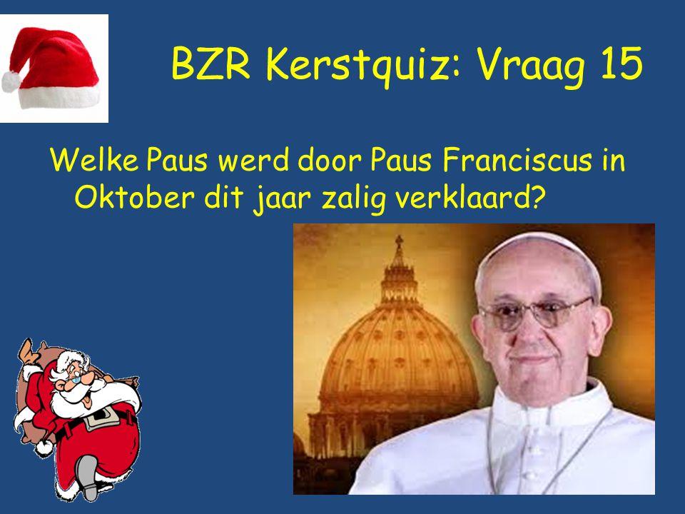BZR Kerstquiz: Vraag 15 Welke Paus werd door Paus Franciscus in Oktober dit jaar zalig verklaard?