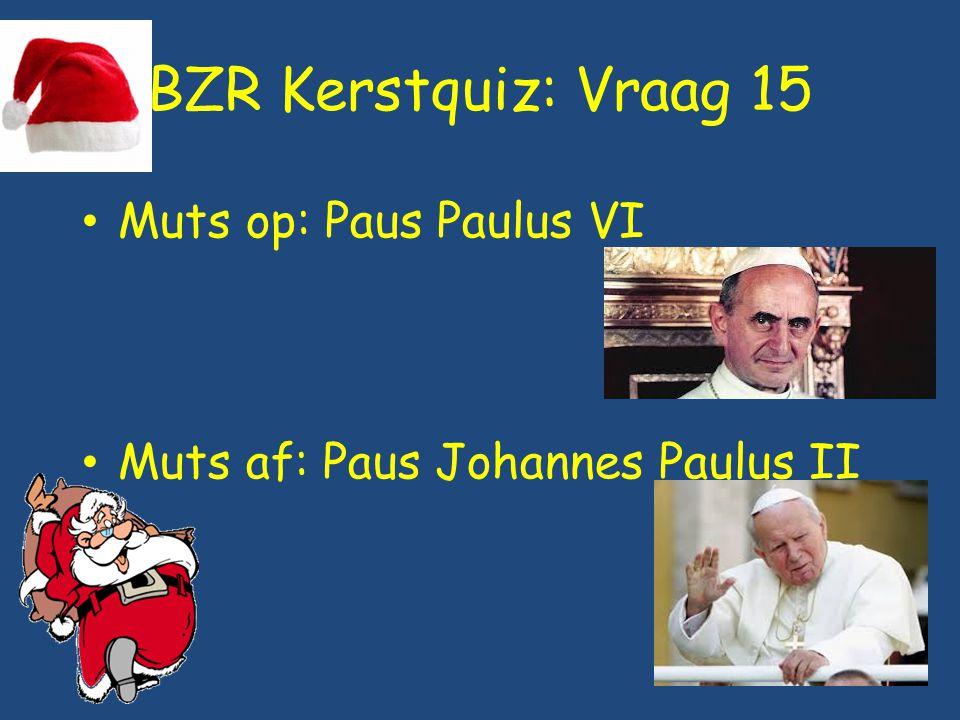 BZR Kerstquiz: Vraag 15 Muts op: Paus Paulus VI Muts af: Paus Johannes Paulus II
