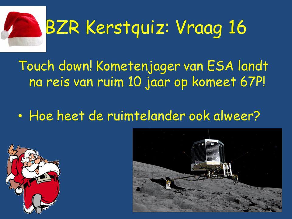 BZR Kerstquiz: Vraag 16 Touch down! Kometenjager van ESA landt na reis van ruim 10 jaar op komeet 67P! Hoe heet de ruimtelander ook alweer?