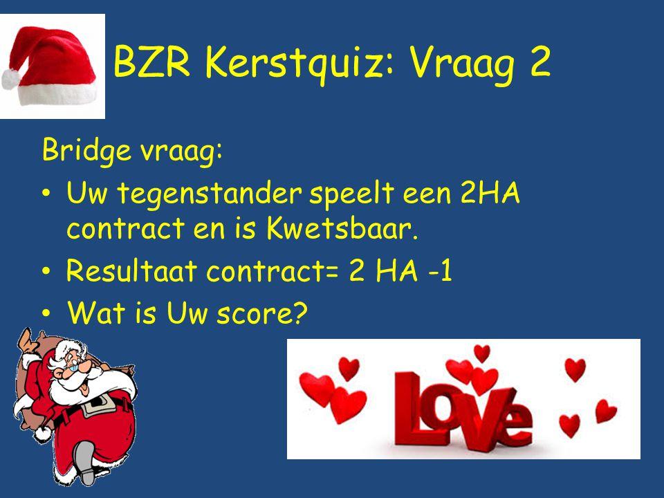 BZR Kerstquiz: Vraag 2 Bridge vraag: Uw tegenstander speelt een 2HA contract en is Kwetsbaar. Resultaat contract= 2 HA -1 Wat is Uw score?