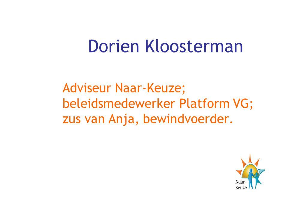 Dorien Kloosterman Adviseur Naar-Keuze; beleidsmedewerker Platform VG; zus van Anja, bewindvoerder.