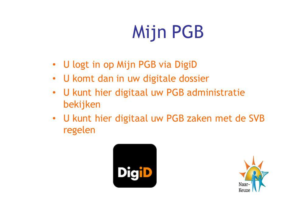 Mijn PGB U logt in op Mijn PGB via DigiD U komt dan in uw digitale dossier U kunt hier digitaal uw PGB administratie bekijken U kunt hier digitaal uw