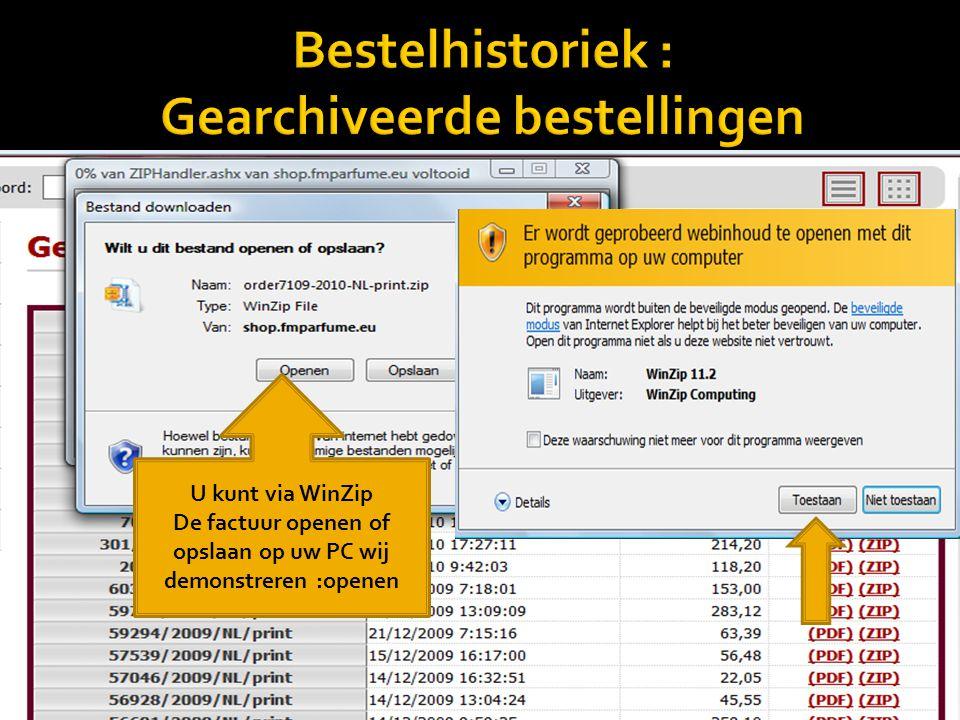 Bestelhistoriek : Gearchiveerde bestellingen Klik aan U kunt de factuur openen of opslaan op uw PC wij demonstreren: openen print U kunt via WinZip De