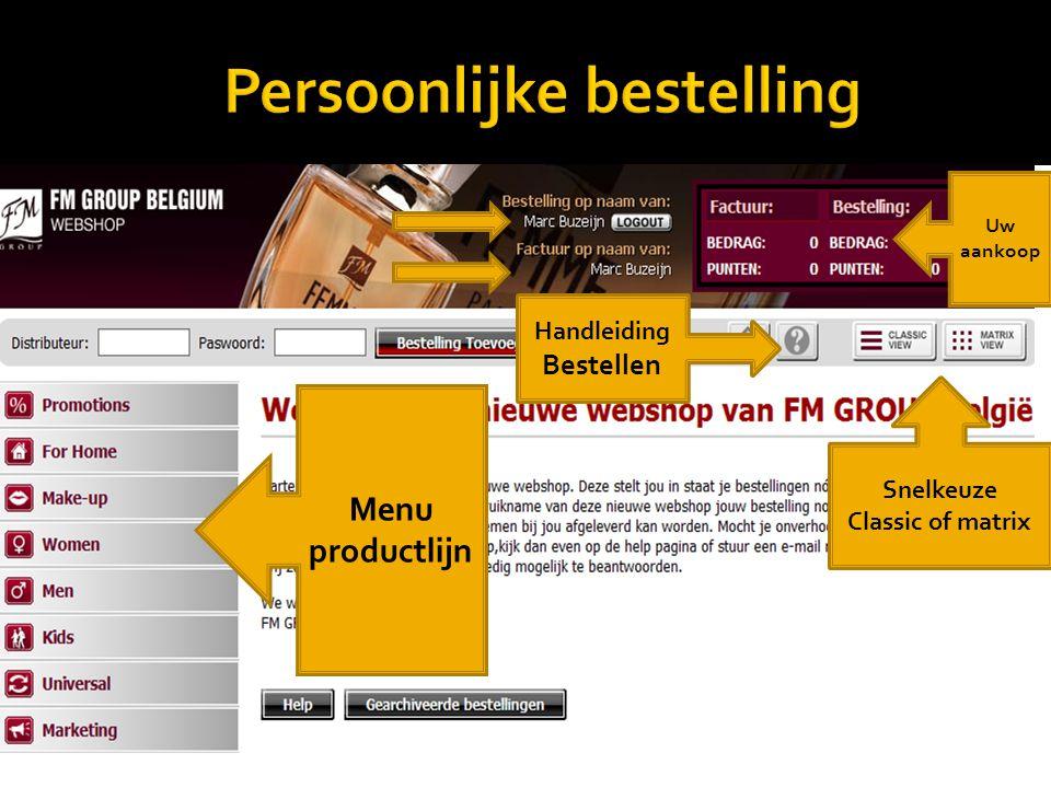 Menu productlijn Uw aankoop Snelkeuze Classic of matrix Handleiding Bestellen
