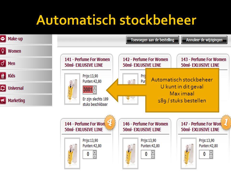 Automatisch stockbeheer U kunt in dit geval Max imaal 189 / stuks bestellen