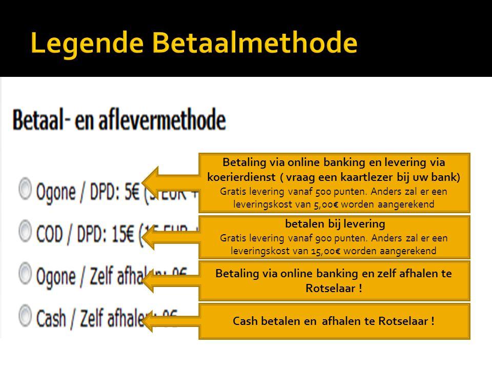 Betaling via online banking en levering via koerierdienst ( vraag een kaartlezer bij uw bank) Gratis levering vanaf 500 punten. Anders zal er een leve