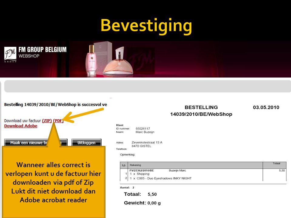 Bevestiging Wanneer alles correct is verlopen kunt u de factuur hier downloaden via pdf of Zip Lukt dit niet download dan Adobe acrobat reader