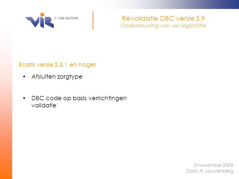 Ecaris versie 2.5.1 en hoger 3-november 2006 Door: A. Lauvenberg Revalidatie DBC versie 5.9 Ondersteuning van uw registratie Afsluiten zorgtype DBC co