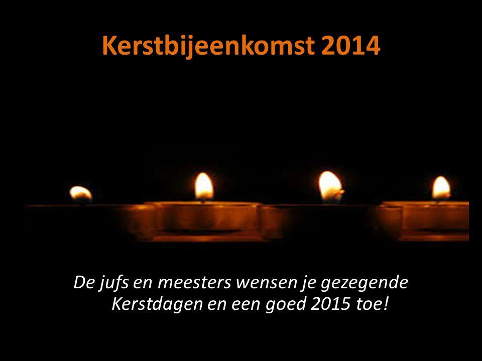 Kerstbijeenkomst 2014 De jufs en meesters wensen je gezegende Kerstdagen en een goed 2015 toe!