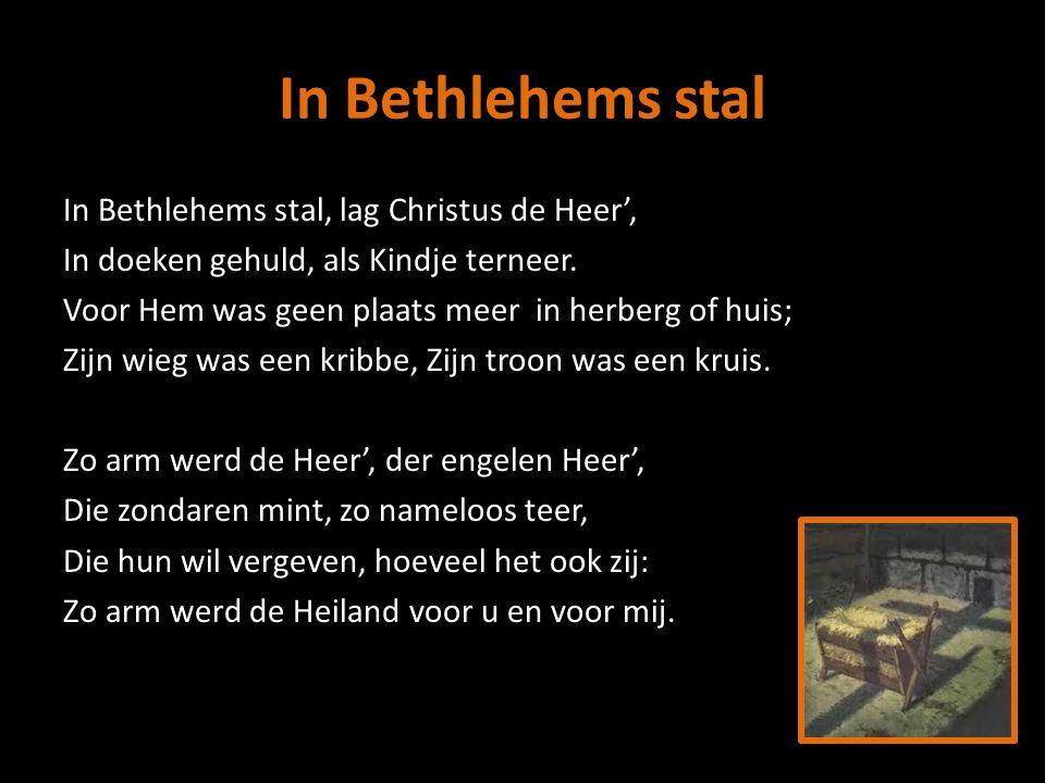 In Bethlehems stal Lam Gods, voor de schuld der wereld geslacht, Dat eens aan het kruis voor mij hebt volbracht.