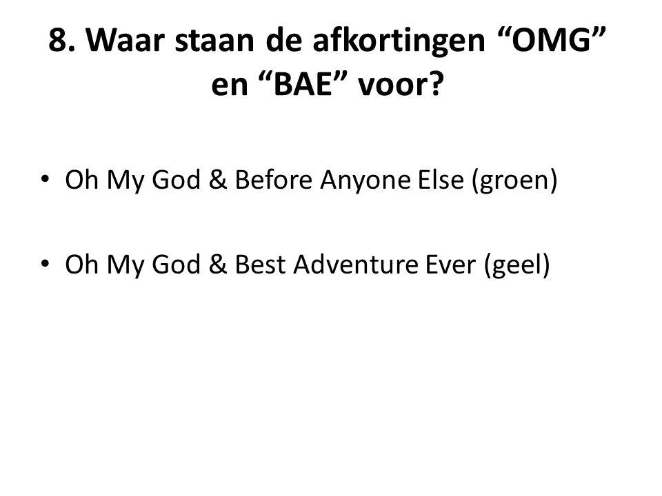 8. Waar staan de afkortingen OMG en BAE voor.