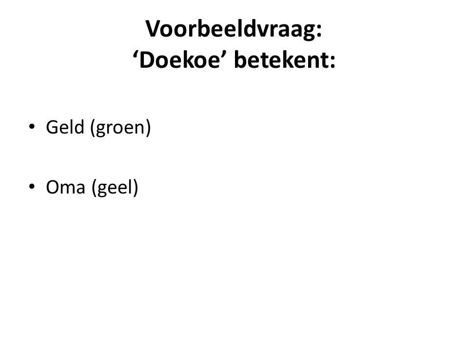 Voorbeeldvraag: 'Doekoe' betekent: Geld (groen) Oma (geel)