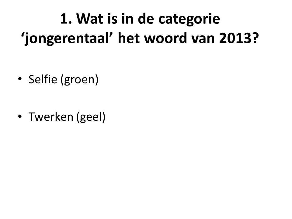 1. Wat is in de categorie 'jongerentaal' het woord van 2013 Selfie (groen) Twerken (geel)