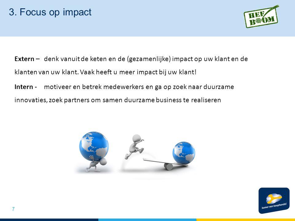 3. Focus op impact 7 Extern – denk vanuit de keten en de (gezamenlijke) impact op uw klant en de klanten van uw klant. Vaak heeft u meer impact bij uw
