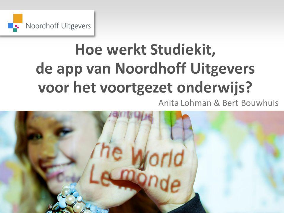 Hoe werkt Studiekit, de app van Noordhoff Uitgevers voor het voortgezet onderwijs? Anita Lohman & Bert Bouwhuis