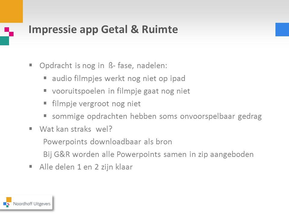 Impressie app Getal & Ruimte  Opdracht is nog in ß- fase, nadelen:  audio filmpjes werkt nog niet op ipad  vooruitspoelen in filmpje gaat nog niet
