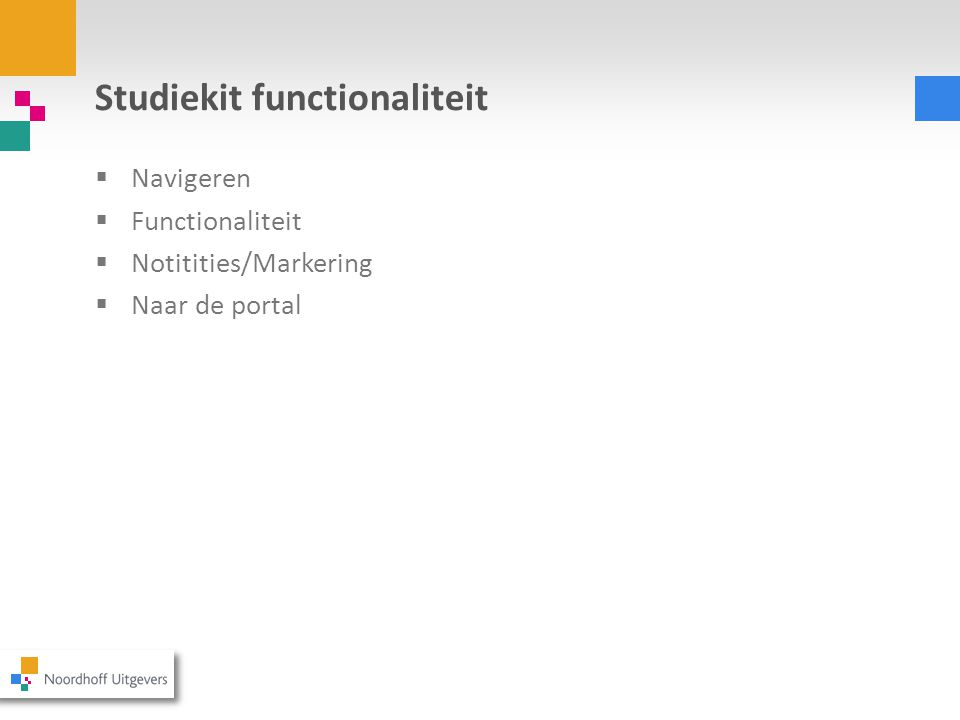Studiekit functionaliteit  Navigeren  Functionaliteit  Notitities/Markering  Naar de portal