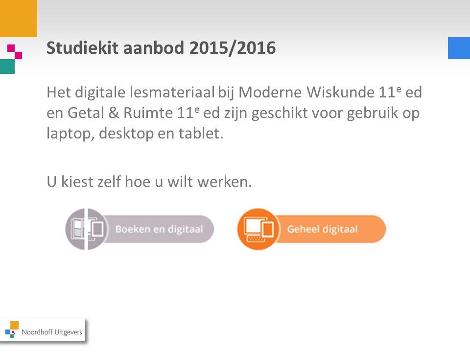 Studiekit aanbod 2015/2016 Het digitale lesmateriaal bij Moderne Wiskunde 11 e ed en Getal & Ruimte 11 e ed zijn geschikt voor gebruik op laptop, desk