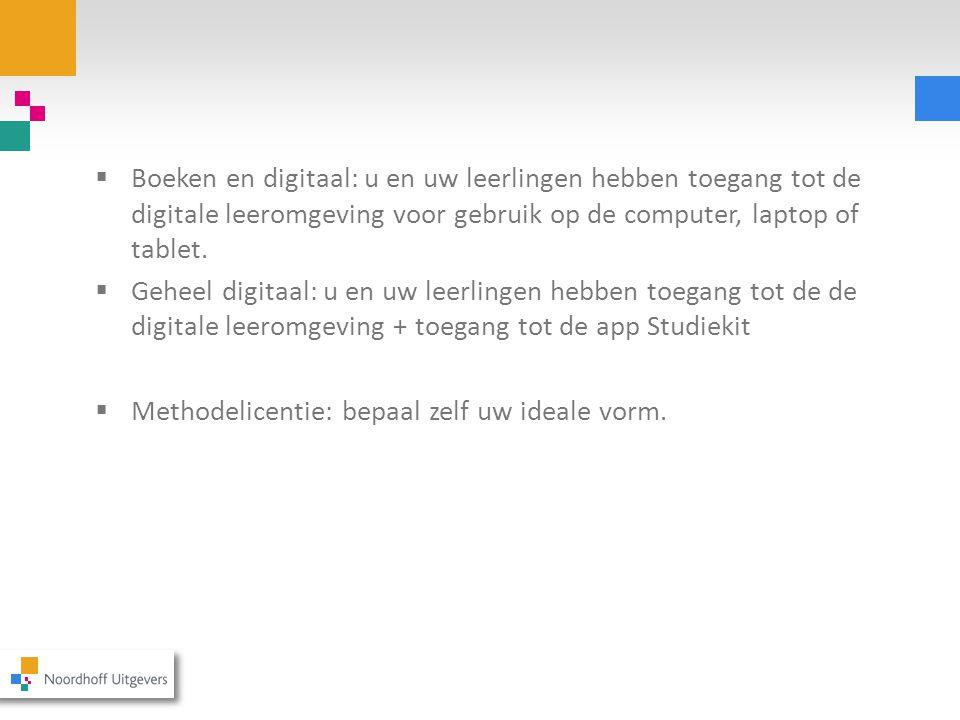  Boeken en digitaal: u en uw leerlingen hebben toegang tot de digitale leeromgeving voor gebruik op de computer, laptop of tablet.  Geheel digitaal: