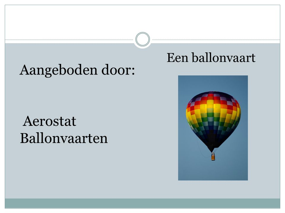 Een ballonvaart Aangeboden door: Aerostat Ballonvaarten