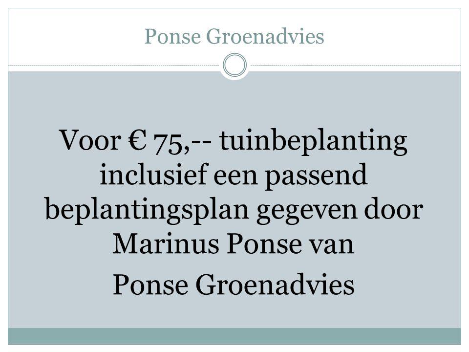 Voor € 75,-- tuinbeplanting inclusief een passend beplantingsplan gegeven door Marinus Ponse van Ponse Groenadvies