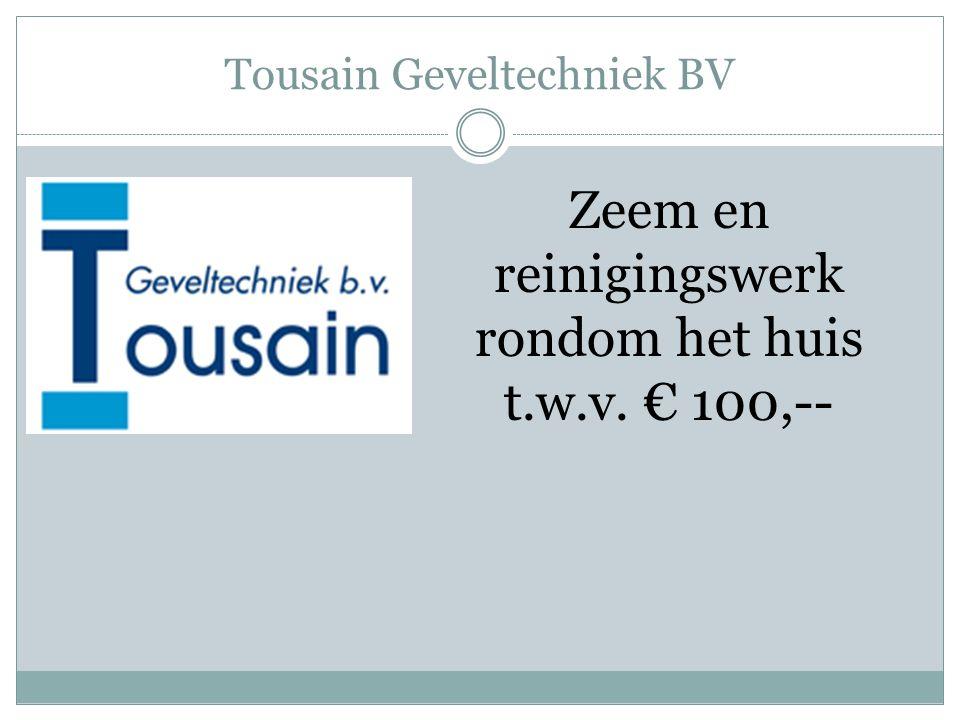 Tousain Geveltechniek BV Zeem en reinigingswerk rondom het huis t.w.v. € 100,--
