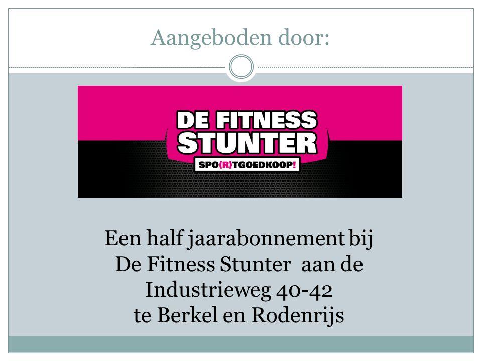 Aangeboden door: Een half jaarabonnement bij De Fitness Stunter aan de Industrieweg 40-42 te Berkel en Rodenrijs