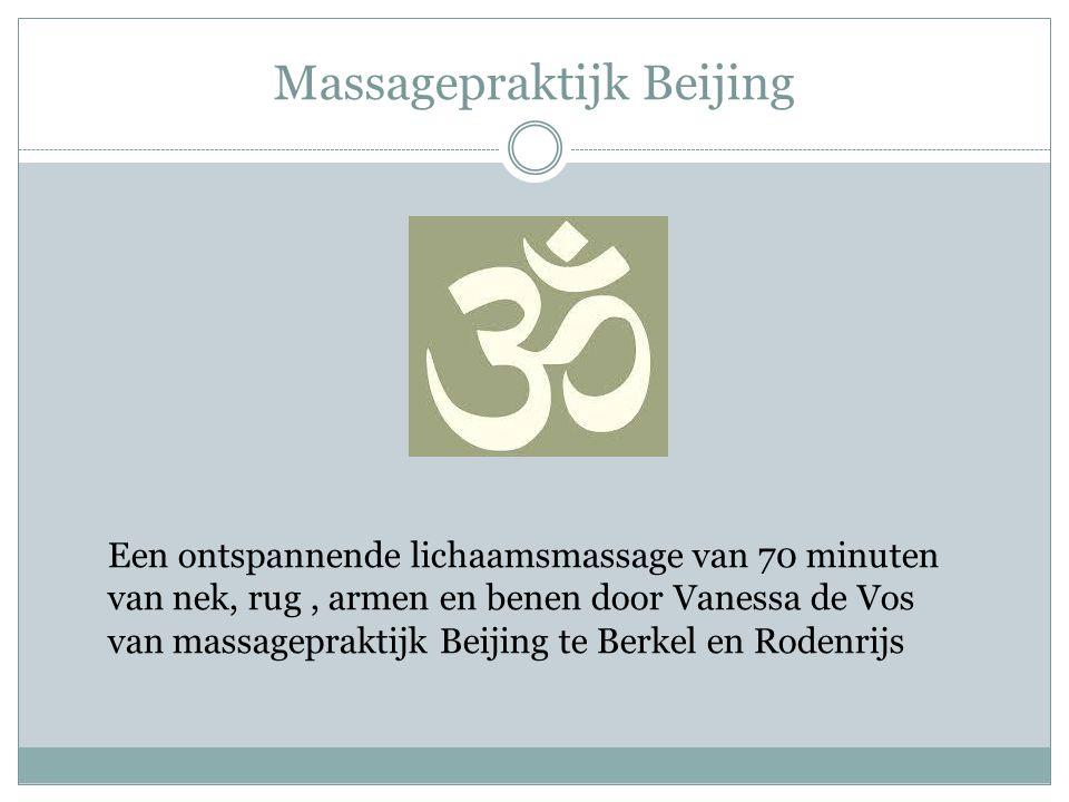 Massagepraktijk Beijing Een ontspannende lichaamsmassage van 70 minuten van nek, rug, armen en benen door Vanessa de Vos van massagepraktijk Beijing te Berkel en Rodenrijs