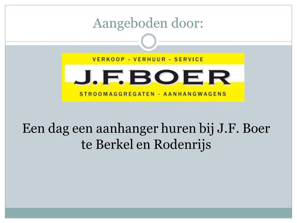 Aangeboden door: Een dag een aanhanger huren bij J.F. Boer te Berkel en Rodenrijs
