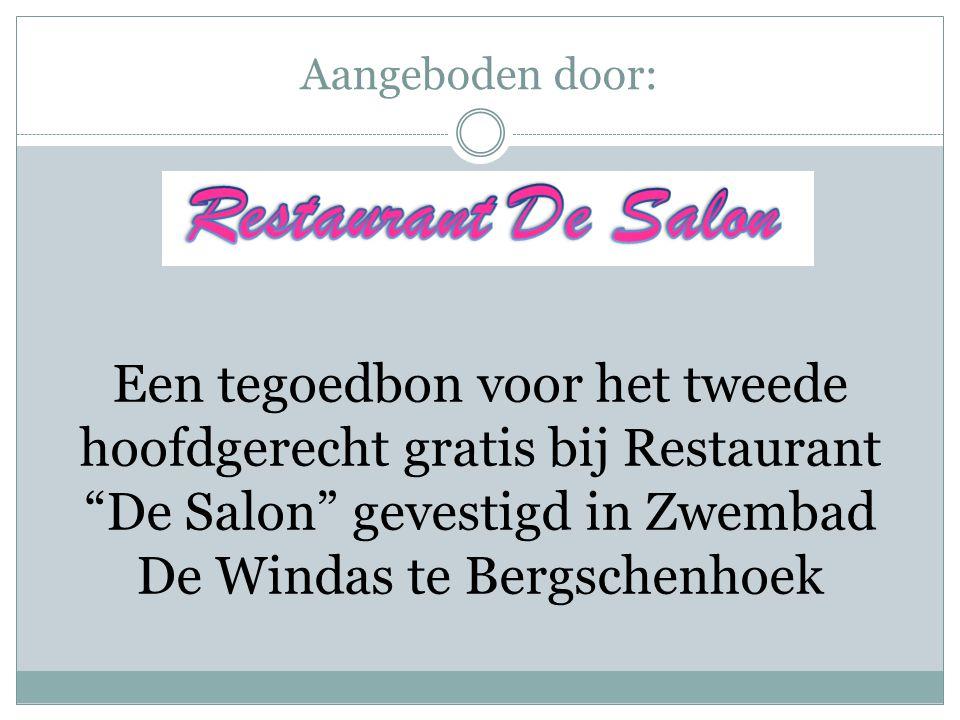 Aangeboden door: Een tegoedbon voor het tweede hoofdgerecht gratis bij Restaurant De Salon gevestigd in Zwembad De Windas te Bergschenhoek