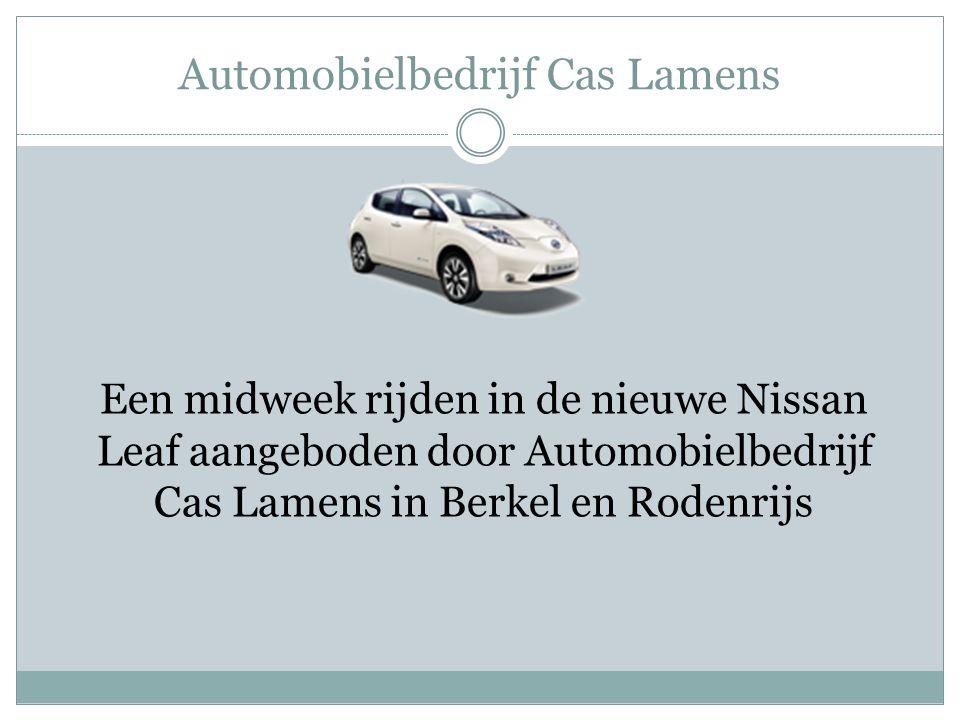 Automobielbedrijf Cas Lamens Een midweek rijden in de nieuwe Nissan Leaf aangeboden door Automobielbedrijf Cas Lamens in Berkel en Rodenrijs