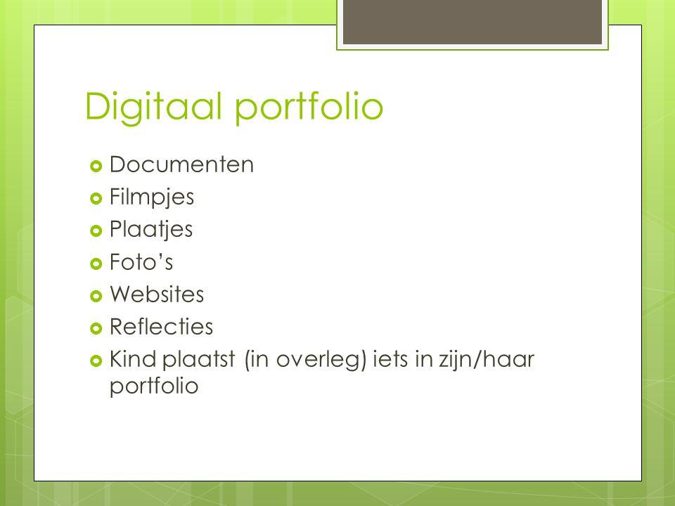 Digitaal portfolio  Documenten  Filmpjes  Plaatjes  Foto's  Websites  Reflecties  Kind plaatst (in overleg) iets in zijn/haar portfolio