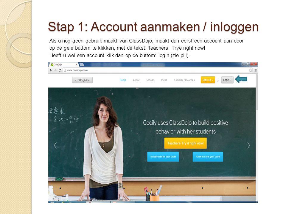 Stap 1: Account aanmaken / inloggen Als u nog geen gebruik maakt van ClassDojo, maakt dan eerst een account aan door op de gele buttom te klikken, met