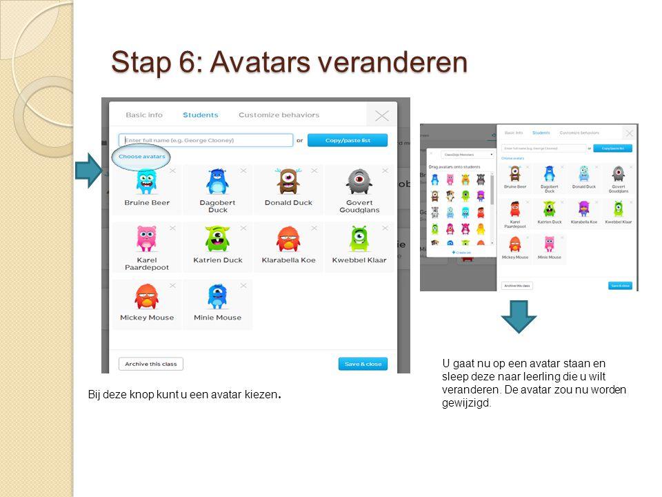Stap 6: Avatars veranderen Bij deze knop kunt u een avatar kiezen. U gaat nu op een avatar staan en sleep deze naar leerling die u wilt veranderen. De