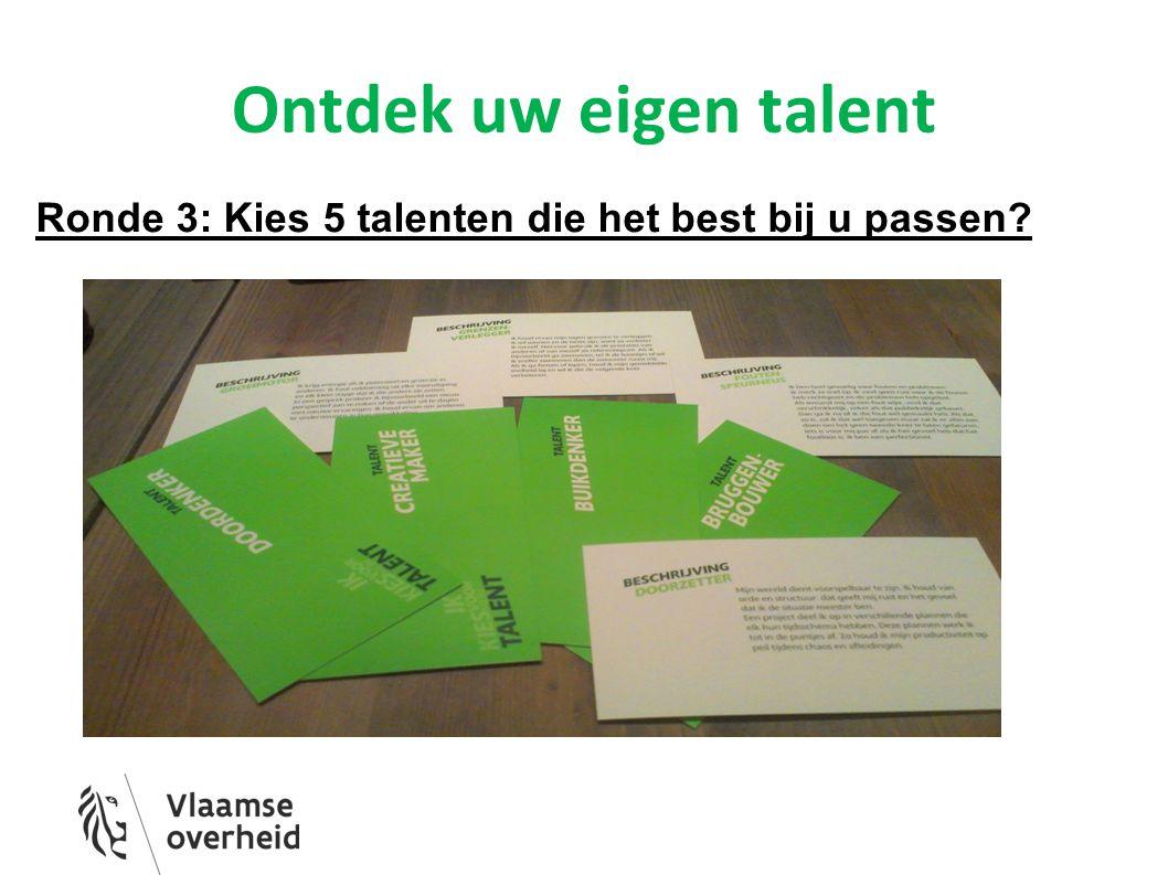 Ontdek uw eigen talent Ronde 3: Kies 5 talenten die het best bij u passen?