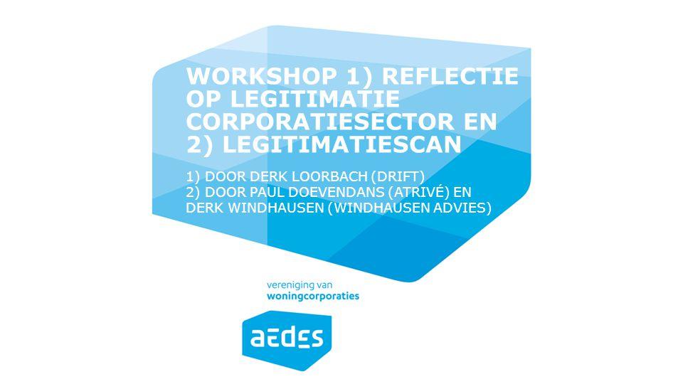 1) DOOR DERK LOORBACH (DRIFT) 2) DOOR PAUL DOEVENDANS (ATRIVÉ) EN DERK WINDHAUSEN (WINDHAUSEN ADVIES) WORKSHOP 1) REFLECTIE OP LEGITIMATIE CORPORATIES