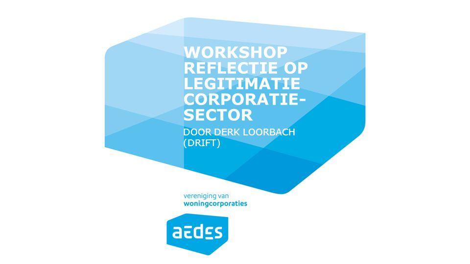 DOOR DERK LOORBACH (DRIFT) WORKSHOP REFLECTIE OP LEGITIMATIE CORPORATIE- SECTOR