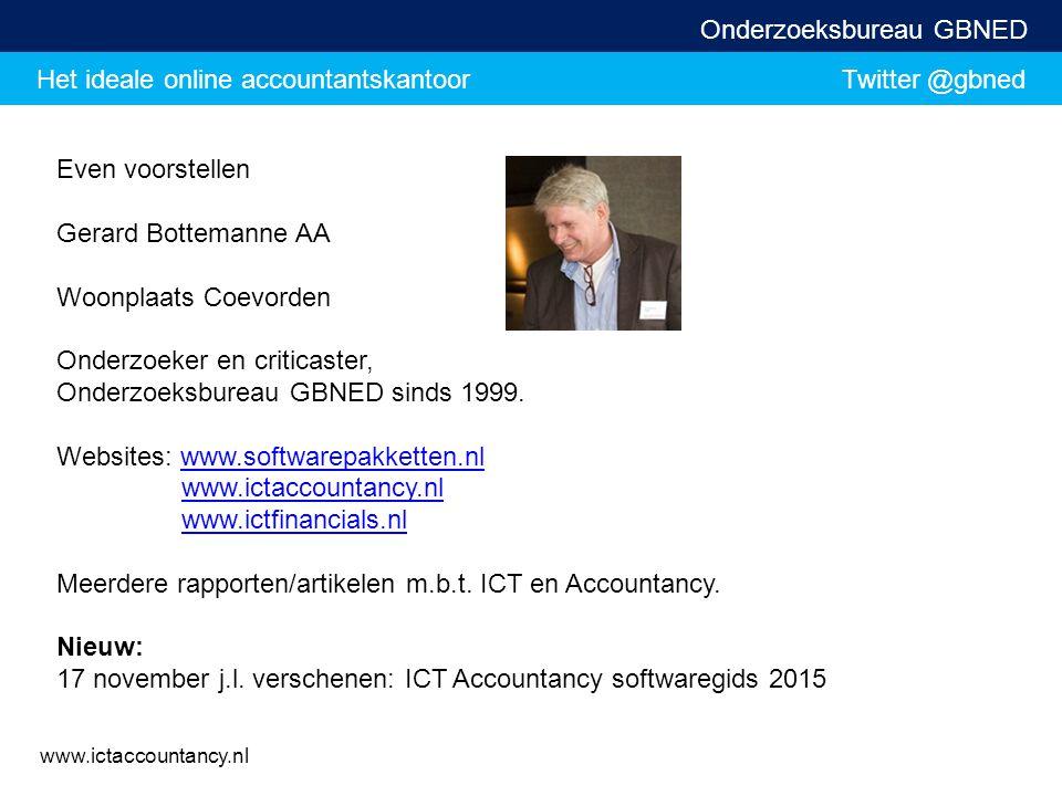 Het ideale online accountantskantoor Twitter @gbned Onderzoeksbureau GBNED www.ictaccountancy.nl Even voorstellen Gerard Bottemanne AA Woonplaats Coev