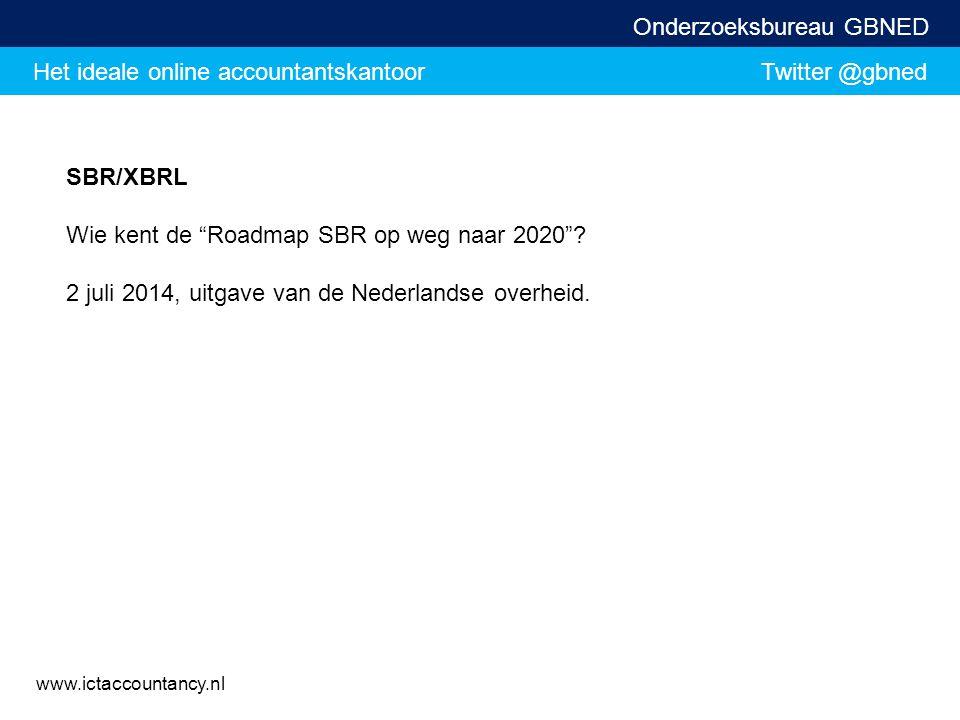 """Het ideale online accountantskantoor Twitter @gbned Onderzoeksbureau GBNED www.ictaccountancy.nl SBR/XBRL Wie kent de """"Roadmap SBR op weg naar 2020""""?"""