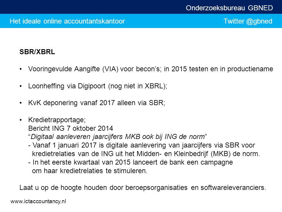 Het ideale online accountantskantoor Twitter @gbned Onderzoeksbureau GBNED www.ictaccountancy.nl SBR/XBRL Vooringevulde Aangifte (VIA) voor becon's; i
