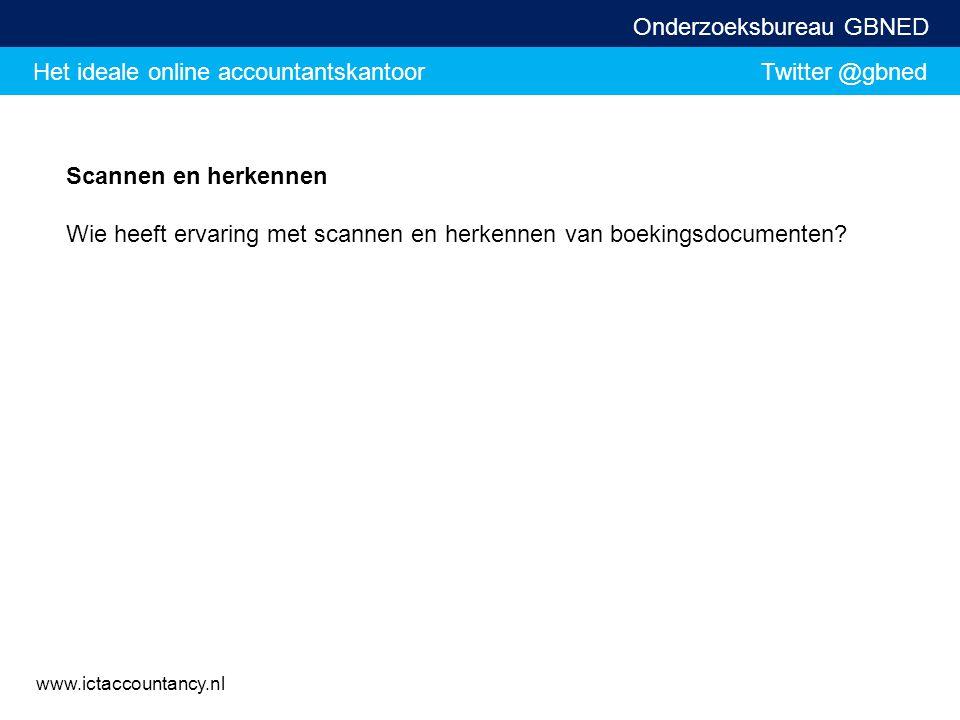 Het ideale online accountantskantoor Twitter @gbned Onderzoeksbureau GBNED www.ictaccountancy.nl Scannen en herkennen Wie heeft ervaring met scannen e