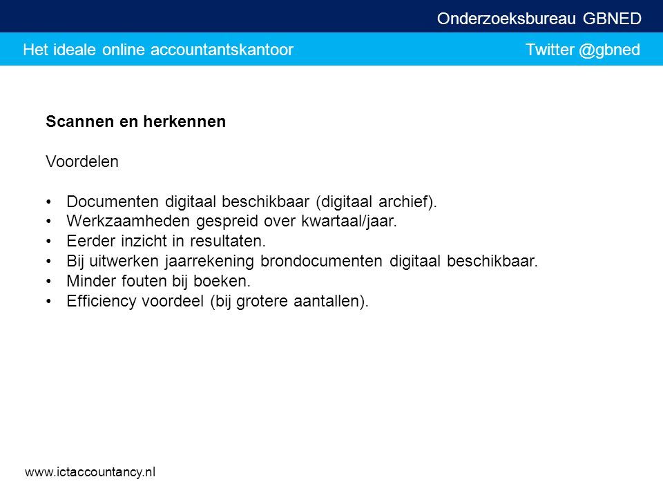 Het ideale online accountantskantoor Twitter @gbned Onderzoeksbureau GBNED www.ictaccountancy.nl Scannen en herkennen Voordelen Documenten digitaal be
